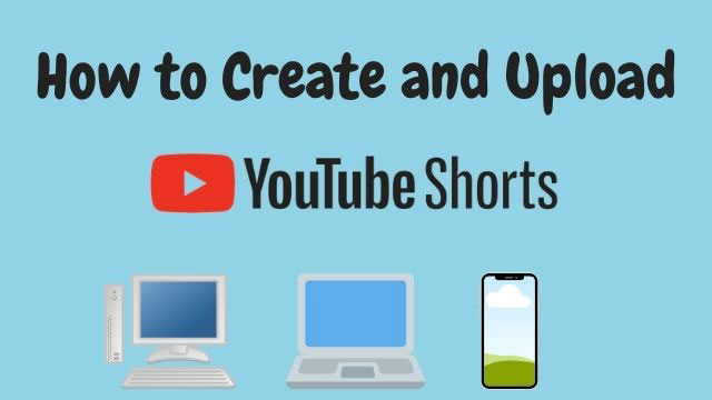 How to Create and Upload YouTube Shorts From PC, Laptop, Mobile Phone, iPhone