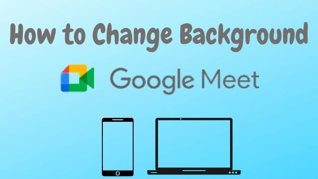 How to Change Background in Google Meet in Android Mobile, iPad, Tablet, Laptop, PC